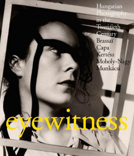 Eyewitness. Augenzeuge. Ungarische Fotografie im 20. Jahrhundert.