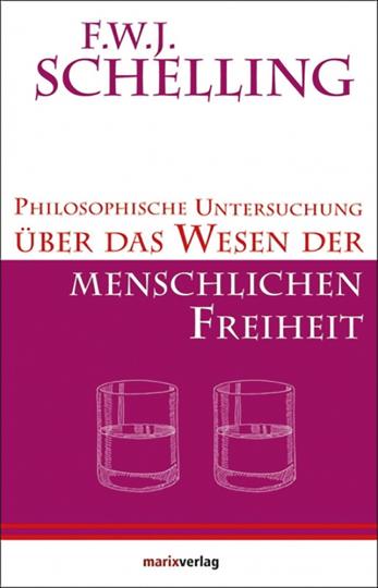 F.W.J. Schilling. Philosophische Untersuchung über das Wesen der menschlichen Freiheit.