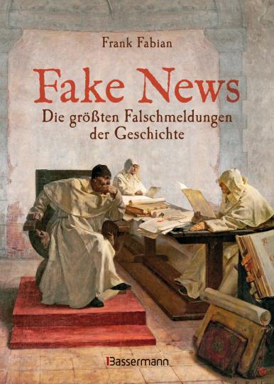 Fake News. Die größten Falschmeldungen der Geschichte.