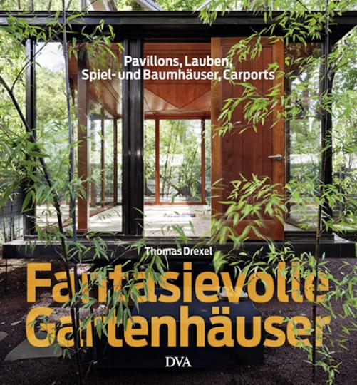 Fantasievolle Gartenhäuser. Pavillons, Lauben, Spiel- und Baumhäuser, Carports.