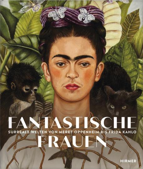 Fantastische Frauen. Surreale Welten von Meret Oppenheim bis Louise Bourgeois.