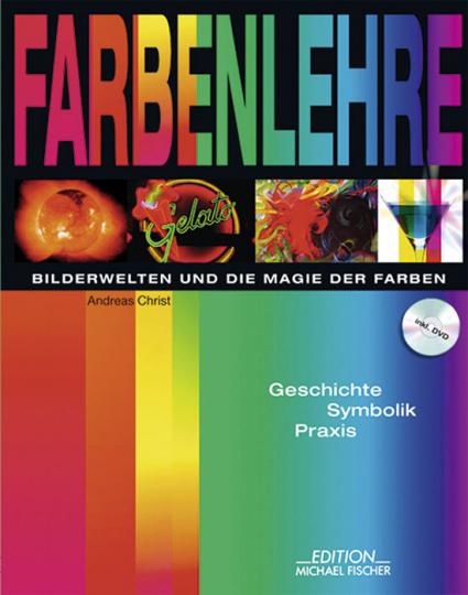 Farbenlehre. Bilderwelten und die Magie der Farben. Geschichte, Symbolik, Praxis.