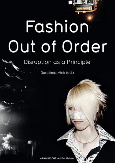 Fashion - Out of Order: Störung als Prinzip.