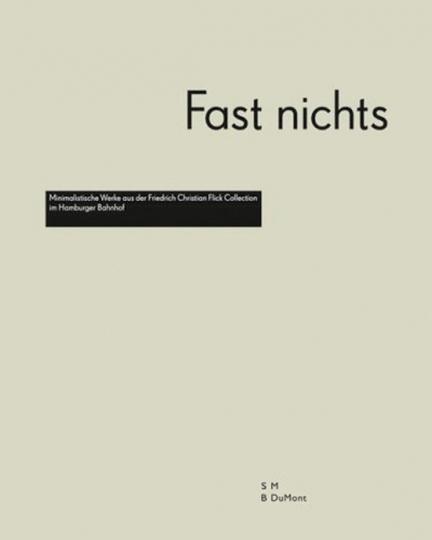 Fast Nichts. Minimalistische Werke aus der Friedrich Christian Flick Collection im Hamburger Bahnhof