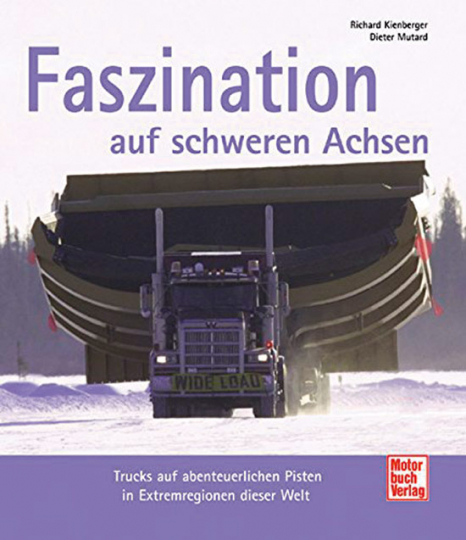 Faszination auf schweren Achsen. Trucks auf abenteuerlichen Pisten in Extremregionen dieser Welt.