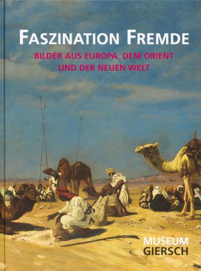 Faszination Fremde. Bilder aus Europa, dem Orient und der Neuen Welt