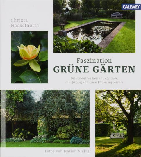 Faszination Grüne Gärten. Die schönsten Gestaltungsideen mit ausführlichen Pflanzenporträts.