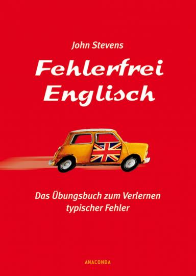 Fehlerfrei Englisch - Das Übungsbuch zum Verlernen typischer Fehler.