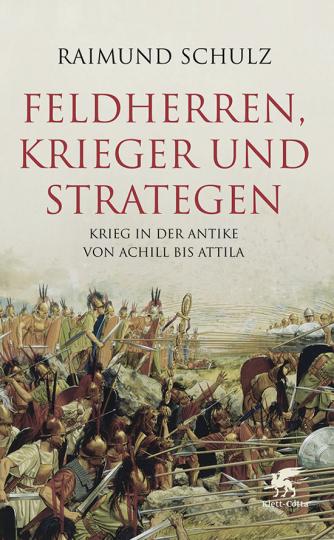 Feldherren, Krieger und Strategen. Krieg in der Antike von Achill bis Attila.