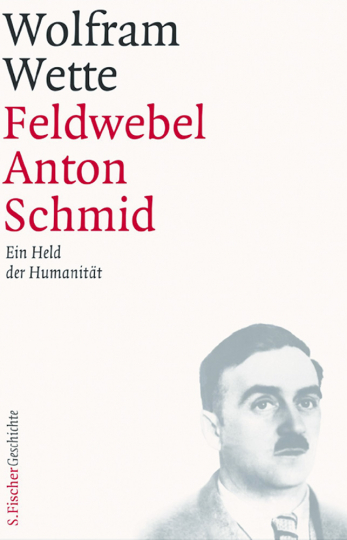Feldwebel Anton Schmid - Ein Held der Humanität