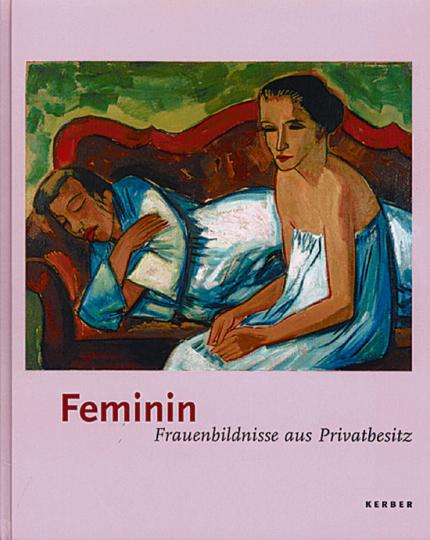 Feminin - Frauenbildnisse aus Privatbesitz
