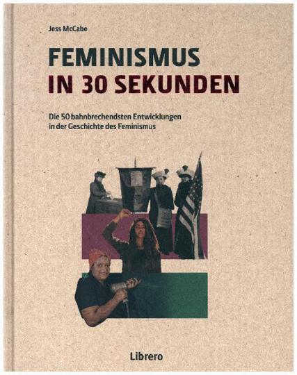 Feminismus in 30 Sekunden. Die wichtigsten Erkenntnisse in der Geschichte des Feminismus.