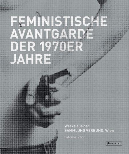 Feministische Avantgarde der 1970er Jahre. Werke aus der SAMMLUNG VERBUND, Wien.