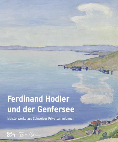 Ferdinand Hodler und der Genfersee. Meisterwerke aus Schweizer Privatsammlungen.