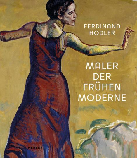 Ferdinand Hodler. Maler der frühen Moderne.