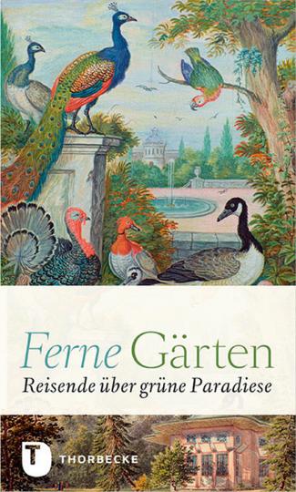 Ferne Gärten. Reisende über grüne Paradiese.