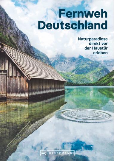 Fernweh Deutschland. Naturparadiese direkt vor der Haustür erleben.