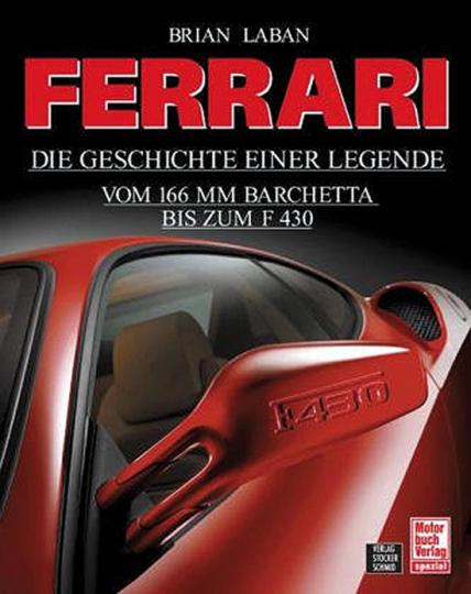 Ferrari - Die Geschichte einer Legende. Vom 166MM Barchetta bis zum F430.