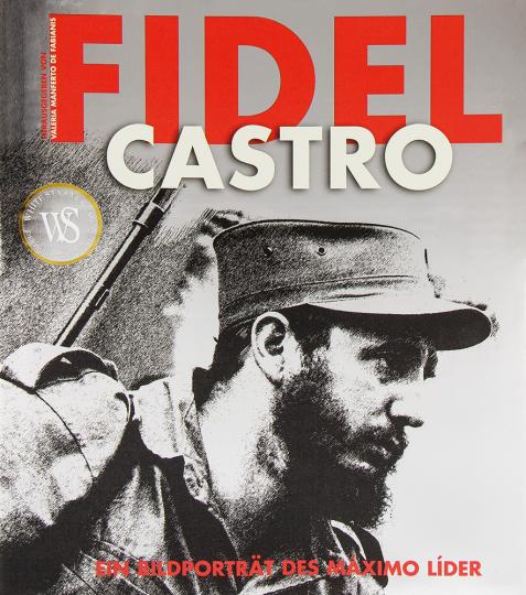 Fidel Castro. Ein Bildporträt des Máximo Líder.