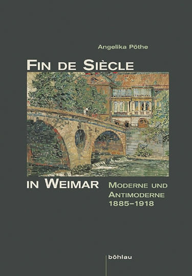 Fin de Siècle in Weimar. Moderne und Antimoderne 1885-1918