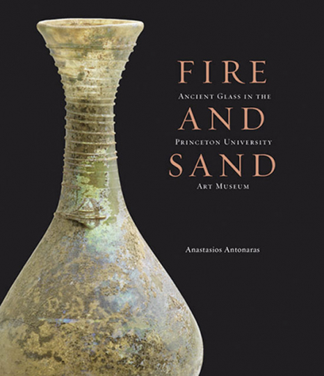 Fire and Sand. Die Glassammlung des Princeton University Art Museum.