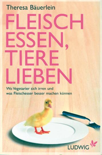 Fleisch essen, Tiere lieben - Wo Vegetarier sich irren und was Fleischesser besser machen können