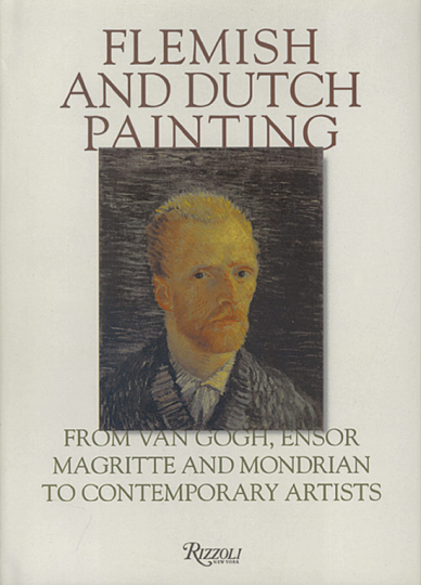 Flemish & Dutch Painting - From Van Gogh, Ensor, Magritte, Mondrian to Contemporary Artists.