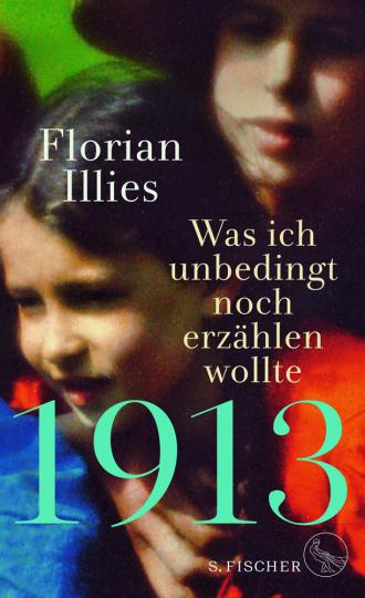 Florian Illies. 1913. Was ich unbedingt noch erzählen wollte.