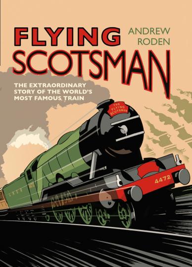 Flying Scotsman. Die außergewöhnliche Geschichte des berühmtesten Zuges der Welt.