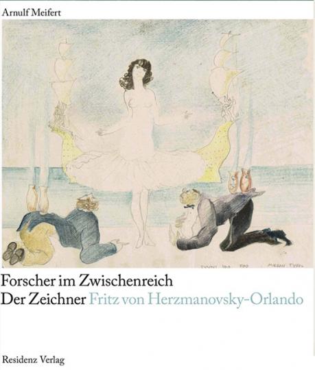 Forscher im Zwischenreich. Der Zeichner Fritz von Herzmanovsky-Orlando.