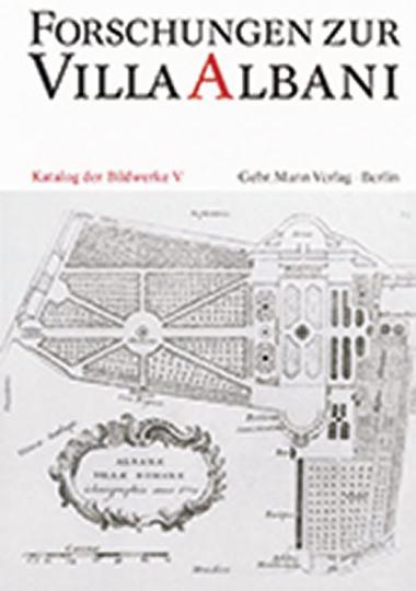 Forschungen zur Villa Albani Band V. Bildwerke in den Gärten oder auf Gebäuden aufgestellte Skulpturen sowie die Masken.