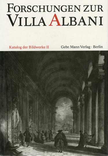 Forschungen zur Villa Albani. Katalog der Bildwerke II.
