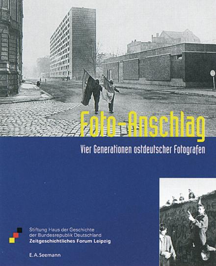 Foto-Anschlag - Vier Generationen ostdeutscher Fotografen