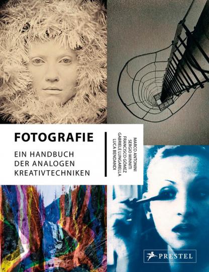 Fotografie. Ein Handbuch der analogen Kreativtechniken.