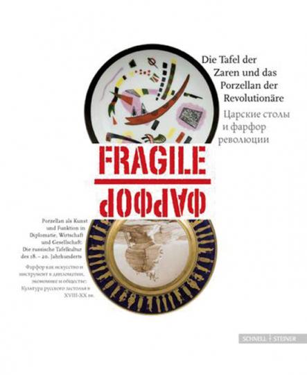 Fragile - die Tafel der Zaren und das Porzellan der Revolutionäre. Porzellan als Kunst und Funktion in Gesellschaft, Diplomatie, Wirtschaft und Politik: Die russische Tafelkultur des 18.-20. Jahrhunderts.