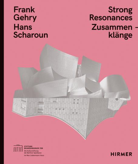 Frank Gehry, Hans Scharoun. Strong Resonances. Zusammenklänge.