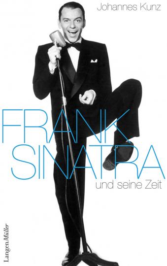 Frank Sinatra und seine Zeit.