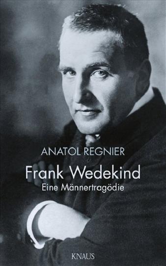 Frank Wedekind. Eine Männertragödie.