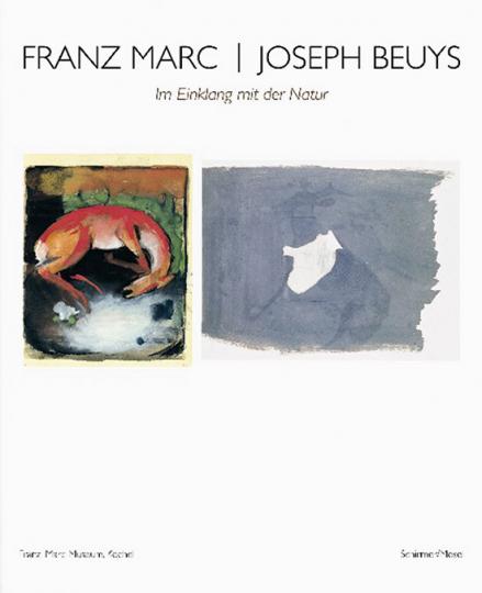Franz Marc / Joseph Beuys. Im Einklang mit der Natur.