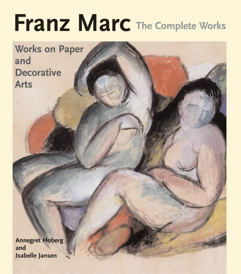 Franz Marc. The Watercolours. Works on Paper, Sculpture and Decorative Arts Vol 2. The Complete Works.