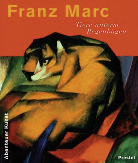 Franz Marc. Tiere unterm Regenbogen. Abenteuer Kunst.