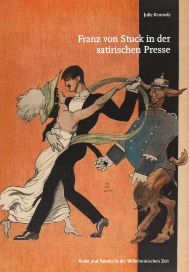 Franz von Stuck in der satirischen Presse. Kunst und Parodie in der Wilhelminischen Zeit.