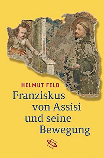Franziskus von Assisi und seine Bewegung.