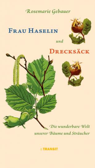 Frau Haselin und Drecksäck. Die wunderbare Welt unserer Bäume und Sträucher.