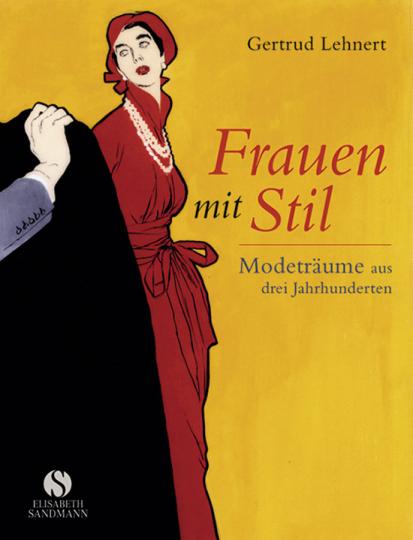 Frauen mit Stil. Modeträume aus drei Jahrhunderten.