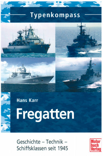 Fregatten: Geschichte - Technik - Schiffsklassen seit 1945