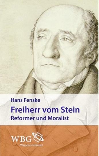 Freiherr vom Stein. Reformer und Moralist.