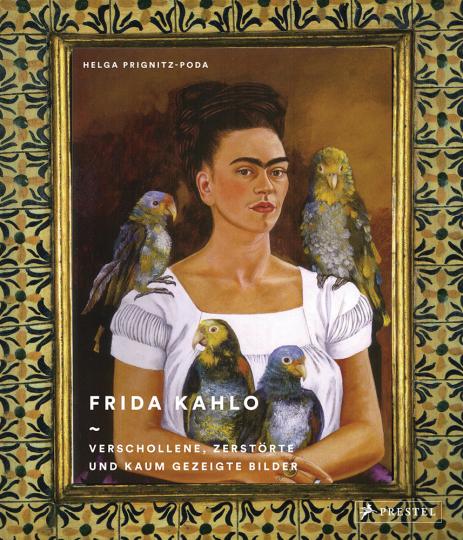 Frida Kahlo. Verschollene, zerstörte und kaum gezeigte Bilder.