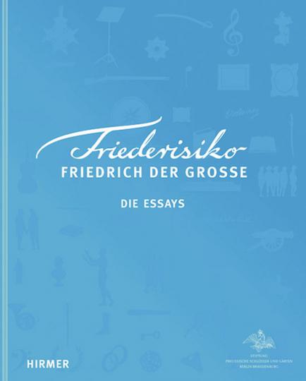 Friederisiko. Friedrich der Große. Die Essays.