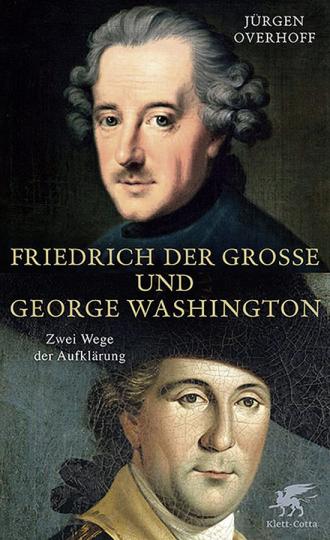 Friedrich der Große und George Washington. Zwei Wege der Aufklärung.